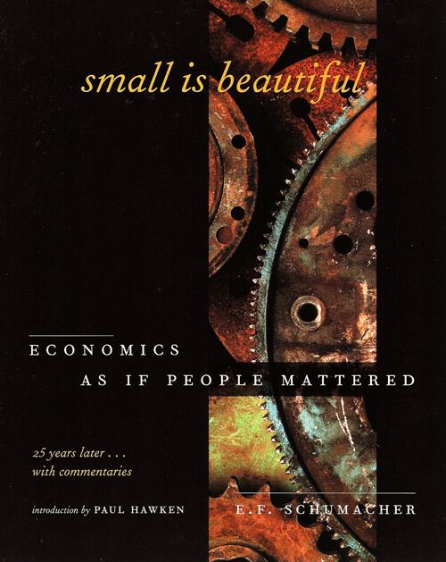 "b784d295e Small Is Beautiful"" Quotes – Schumacher Center for New Economics"